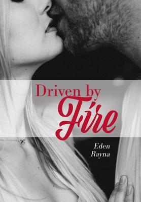 Driven by Fire by Eden Rayna
