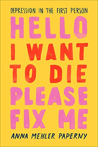 Hello I Want to Die Please Fix Me by Anna Mehler Paperny