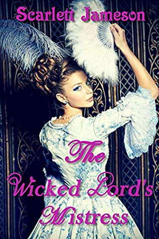 The Wicked Lord's Mistress by Scarlett Jameson