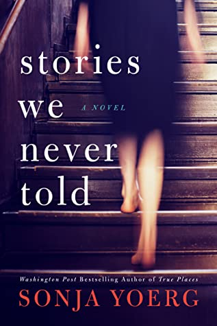 Stories We Never Told by Sonja Yoerg