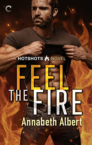 Feel the Fire by Annabeth Albert