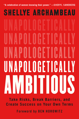 Unapologetically Ambitious by Shellye Archambeau