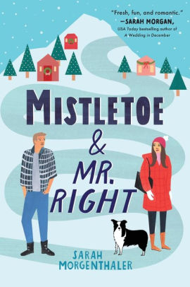 Mistletoe & Mr. Right by Sarah Morgenthaler