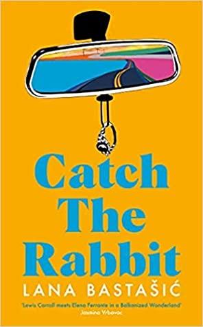 Catch the Rabbit by Lana Bastašić