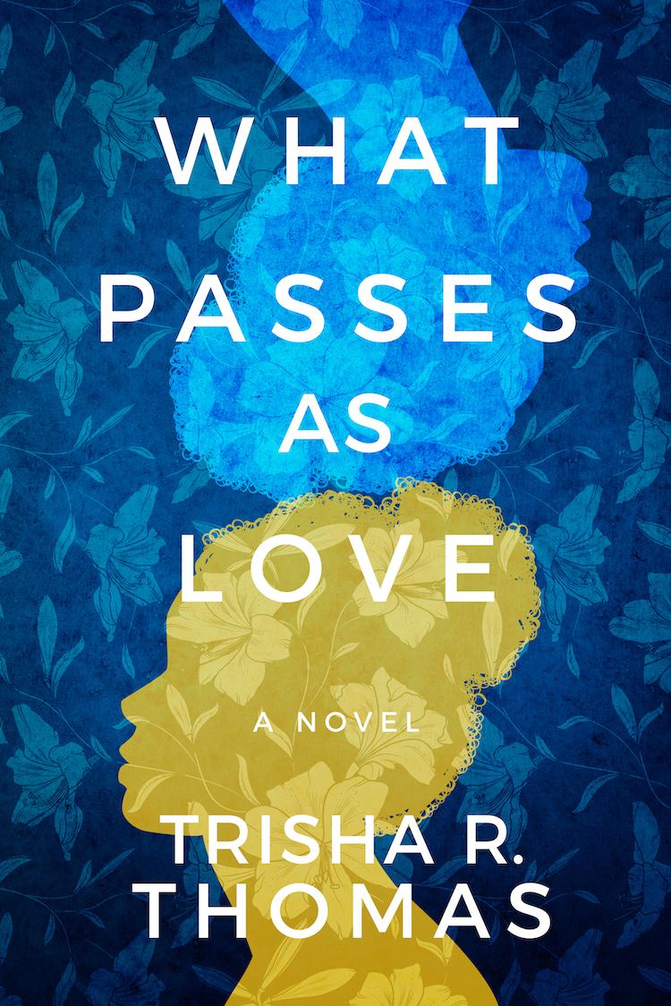 What Passes as Love by Trisha R. Thomas